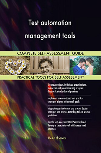 Test automation management tools Toolkit: best-practice templates, step-by-step work plans and maturity diagnostics