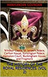 The History of the Royal Residences. (Vol 2): Windsor Castle, St. James s Palace, Carlton House, Kensington Palace, Hampton Court, Buckingham House, and Frogmore