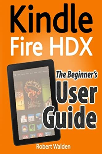 kindle fire hdx the beginner s user guide robert walden rh amazon com kindle fire manual for dummies kindle fire guide for dummies