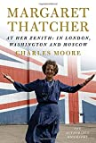 Margaret Thatcher: At Her Zenith: In London, Washington and Moscow: 2