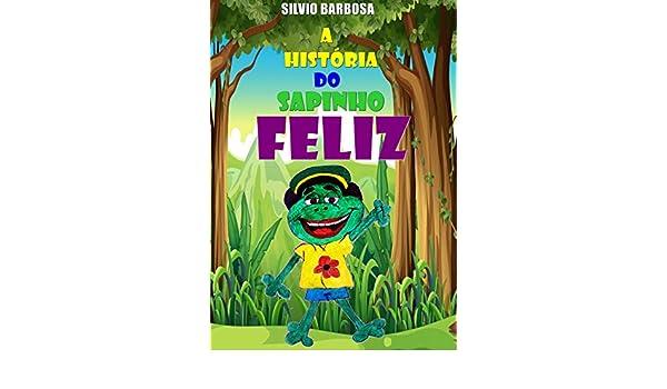 A HISTÓRIA DO SAPINHO FELIZ (1) (Portuguese Edition) eBook ...