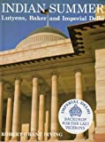 Indian Summer : Lutyens, Baker, and Imperial, Irving, Robert G., 0300031289