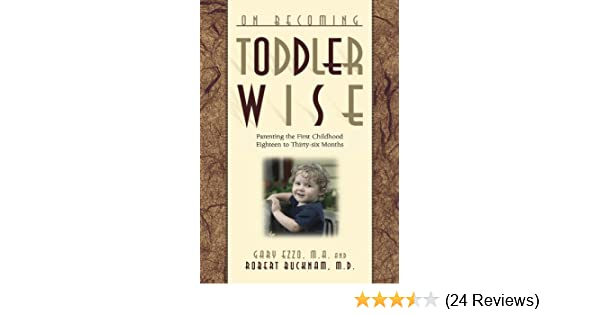 ON BECOMING TODDLERWISE Parenting the first childhood eighteen to thirty-six months