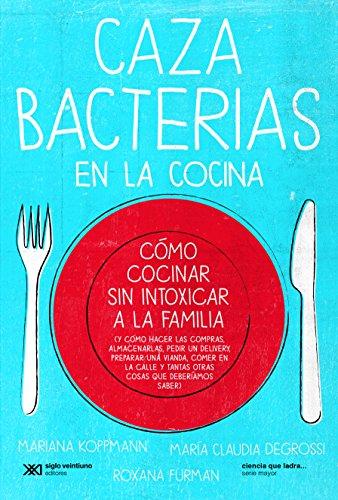 Descargar Libro Cazabacterias En La Cocina: Cómo Cocinar Sin Intoxicar A La Familia Mariana Koppmann