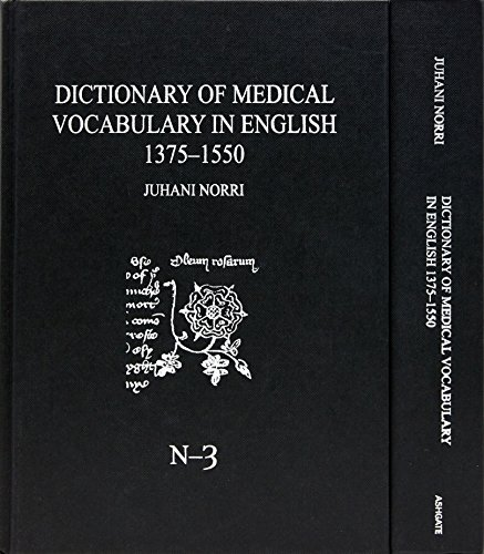 Dictionary of Medical Vocabulary in English, 1375–1550: Body Parts, Sicknesses, Instruments, and Medicinal Preparations