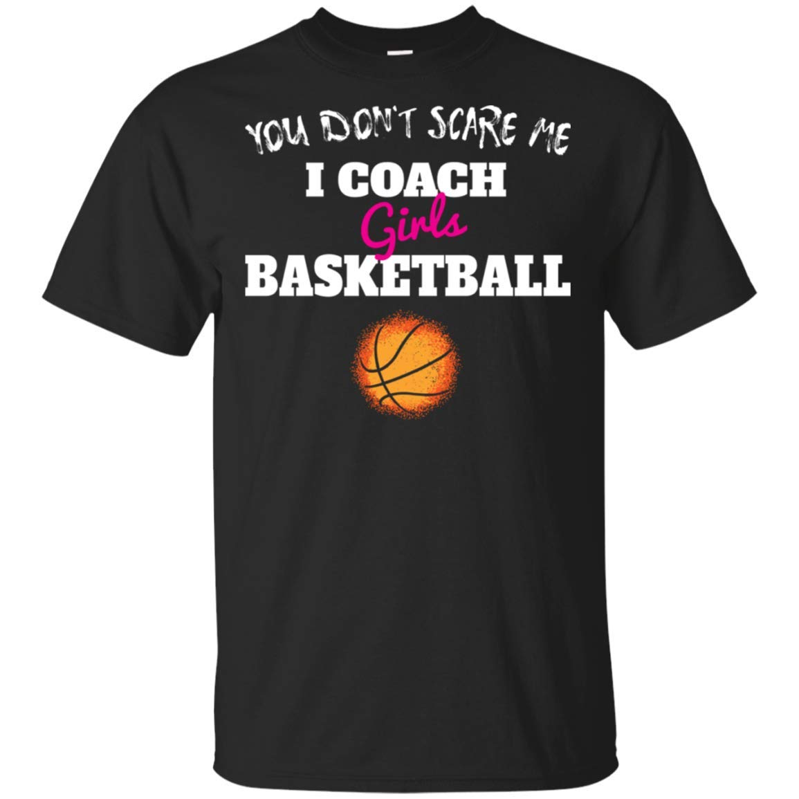 You Dont Scare Me I Coach Girls Basketball T Shirt 8065