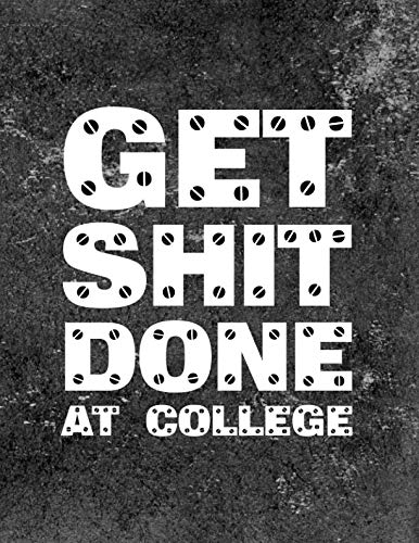 Get Shit Done At College: Student Academic Calendar Year Planner With Dates At A Glance Weekly Daily Lesson Pages & Class Subject Schedule Diary Organizer Metal Screw Black Design Soft Cover