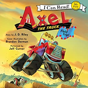 Axel the Truck: Field Trip Audiobook
