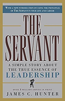 The Servant: A Simple Story About the True Essence of Leadership by [Hunter, James C.]