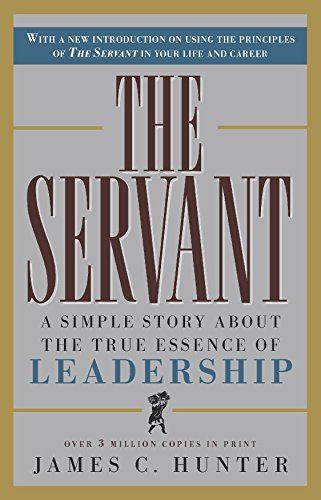 The Servant: A Simple Story About the True Essence of Leadership -