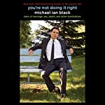 You're Not Doing It Right: Tales of Marriage, Sex, Death, and Other Humiliations | Michael Ian Black