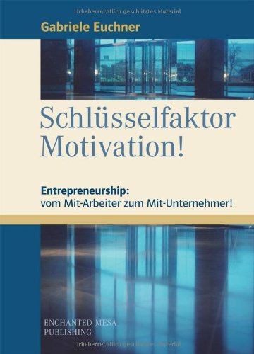 Schlüsselfaktor Motivation! Entrepreneurship: vom Mit-Arbeiter zum Mit-Unternehmer.: Entrepreneurship: vom Mit-Arbeiter zum Mit-Unternehmer