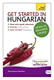 Get Started in Hungarian Absolute Beginner Course: The essential introduction to reading, writing, speaking and understanding a new language (Teach Yourself)