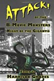 ATTACK! of the B-Movie Monsters : Night of the Gigantis, D. Alexander Ward, Kerry G.S. Lipp, Tracy DeVore, Gary Wosk, Terry Alexander, J. M. Scott, Doug Blakeslee, Christofer Nigro, Colin McMahon, Nicole Massengill, Jay Wilburn, Kevin Bampton, Gerry Griffiths, Gary Mielo, Lachlan David, John Grey, Ben McElroy,, 0989026922