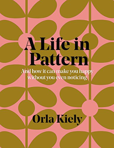 - A Life in Pattern: And how it can make you happy without even noticing