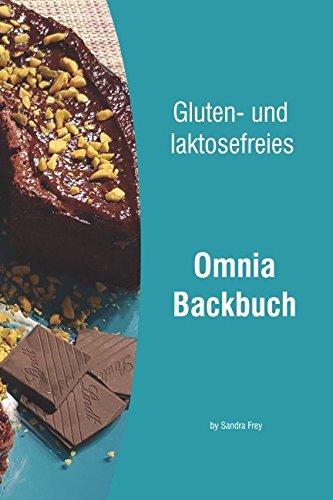 Gluten- und laktosefreies Omnia Backbuch: by Sandra Frey