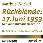 Rückblende: 17. Juni 1953: Der Volksaufstand in der DDR | Markus Wacket