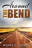 Around the Bend: A Book of Travel Adventures and Essays from Saudi Arabia to Hong Kong (Tales of Wit and Wisdom, Travelling with Children, Travelling to Expand the Heart and Mind)