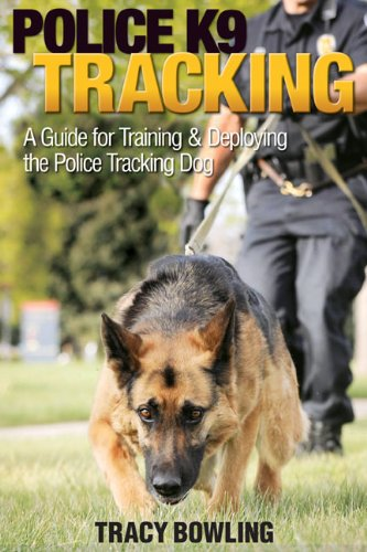 Police Tracking - Police K9 Tracking: A Guide for Training & Deploying the Police Tracking Dog