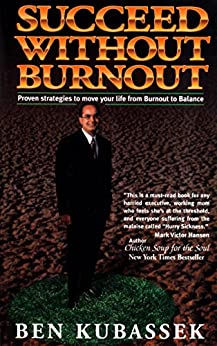 Succeed Without Burnout: Proven strategies to move your life from burnout to balance by [KUBASSEK, BEN]