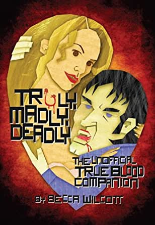 truly madly deadly the unofficial true blood companion