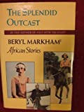 img - for Splendid Outcast: Beryl Markham's African Stories by Beryl Markham (1-Oct-1987) Hardcover book / textbook / text book