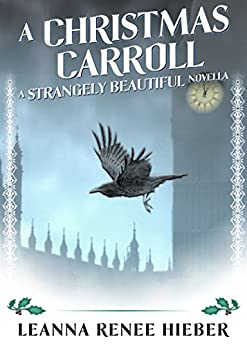 A Christmas Carroll: A Strangely Beautiful Novella by [Hieber, Leanna Renee]