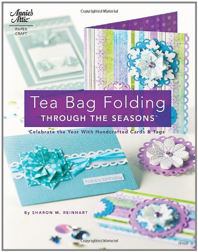 Tea Bag Folding Through the Seasons: Celebrate the Year With Handcrafted Cards & Tags (Annie's Attic: Paper Crafts)