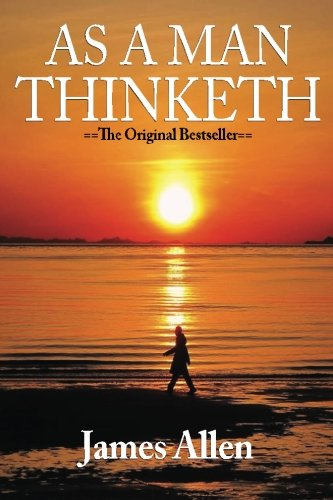 As A Man Thinketh by James Allen (May 6 2008)