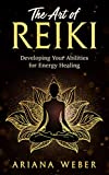 The Art of Reiki: Developing Your Abilities for Energy Healing