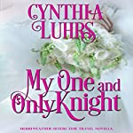 My One and Only Knight: A Merriweather Sisters Time Travel Romance Novella | Cynthia Luhrs