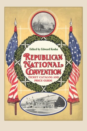 Republican National Convention Ticket Catalogue and Price Guide Paperback – June 3, 2008 Edward Krohn BookSurge Publishing 1419686623 Political