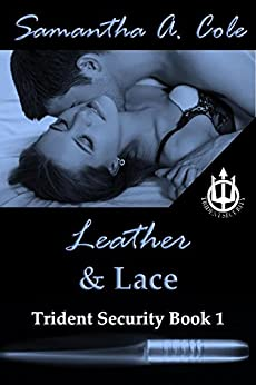 Leather & Lace: Trident Security Book 1 by [Cole, Samantha A.]