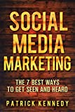 SOCIAL MEDIA MARKETING: The 7 Best Ways To Get Seen And Heard (Social Media Marketing Strategies Guide Book 1)