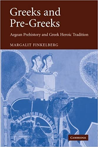 Greeks and Pre-Greeks: Aegean Prehistory and Greek Heroic Tradition 1st edition by Finkelberg, Margalit (2009)