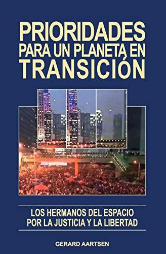 Prioridades Para Un Planeta En Transición Los Hermanos del Espacio Por La Justicia Y La Libertad  [Aartsen, Gerard] (Tapa Blanda)