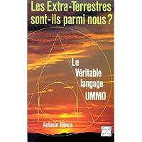 Les extra-terrestres sont-ils parmi nous ? : Le véritable langage UMMO