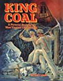 King Coal : A Pictorial Heritage of West Virginia Coal Mining, Cohen, Stan B. and Pervical, Mary B., 0933126530