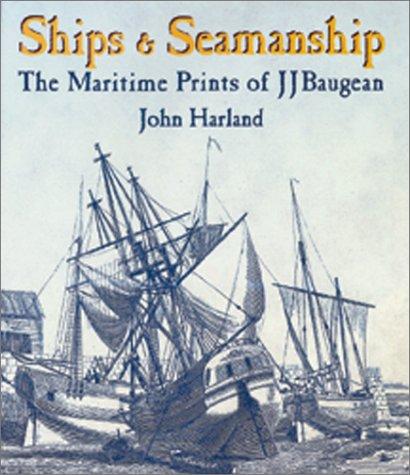 Ships & Seamanship: The Maritime Prints of J J Baugean