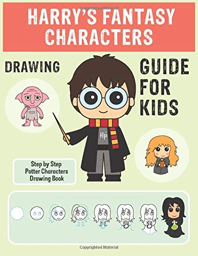 Harry's Fantasy Characters Drawing Guide For Kids  Step By Step Potter Characters Easy Drawing Book For Kids 6 To 15