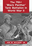 761st tank battalion - The 761st Black Panther Tank Battalion in World War II: An Illustrated History of the First African American Armored Unit to See Combat