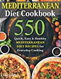 Mediterranean Diet Cookbook: 550 Quick, Easy and Healthy Mediterranean Diet Recipes for Everyday Cooking