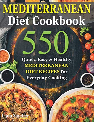 Mediterranean Diet Cookbook: 550 Quick, Easy and Healthy Mediterranean Diet Recipes for Everyday Cooking (Best Easy Mediterranean Cookbook)