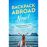 Backpack Abroad Now!: Travel overseas—even if you're broke