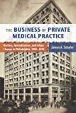 The Business of Private Medical Practice, James A. Schafer, 0813561752