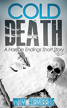 Cold Death: A Horrible Endings Short Story by [Demeere, Wim]