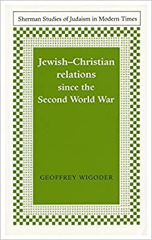 Jewish-Christian Relations Since the Second World War (Sherman Studies of Judaism in Modern Times)