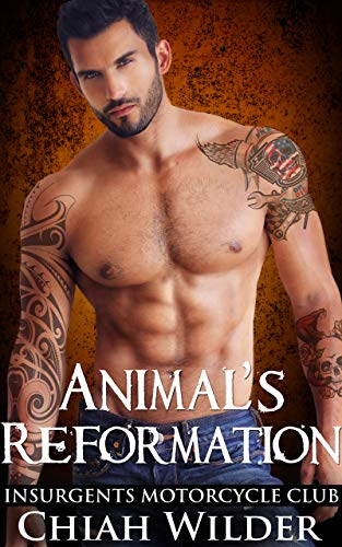 Animal's Reformation: Insurgents Motorcycle Club Romance (Insurgents MC Romance Book - Wild Animals