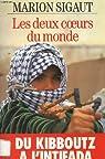 Les deux coeurs du monde : Du kibboutz à l'intifada par Sigaut