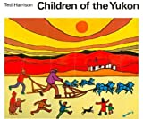 Children of the Yukon, Ted Harrison, 0887761631